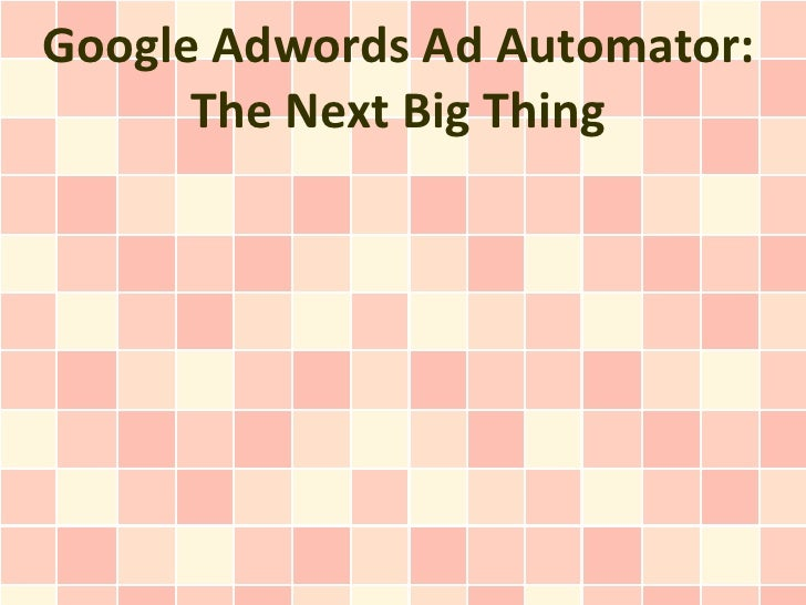 Google Adwords Ad Automator:      The Next Big Thing