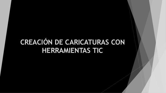 CREACIÓN DE CARICATURAS CON HERRAMIENTAS TIC