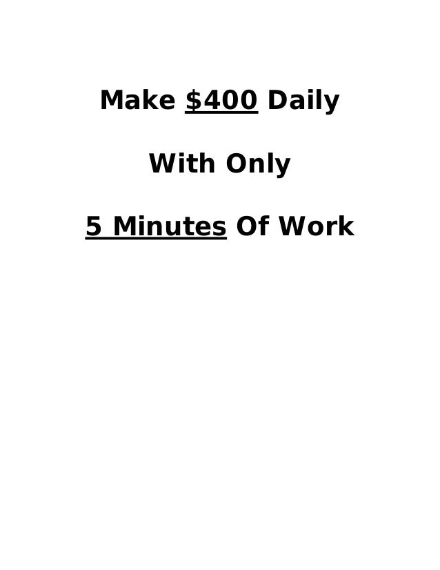 Make $400 Daily With Only 5 Minutes Of Work