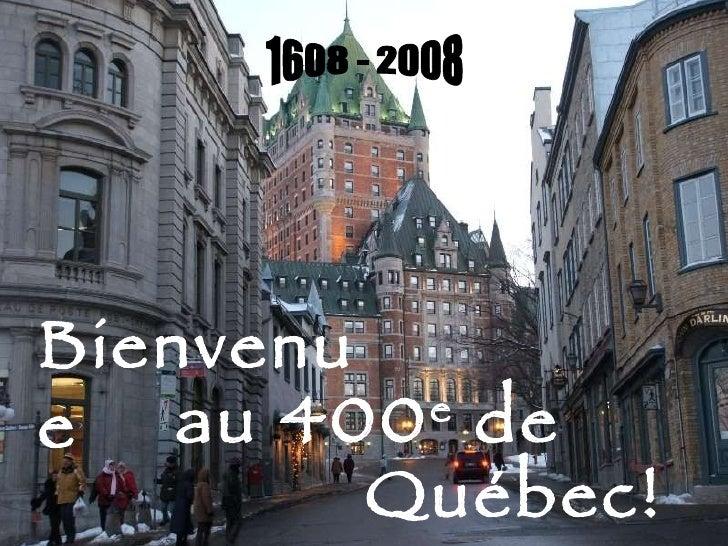 1608 - 2008 Bienvenue   au 400 e  de Québec!