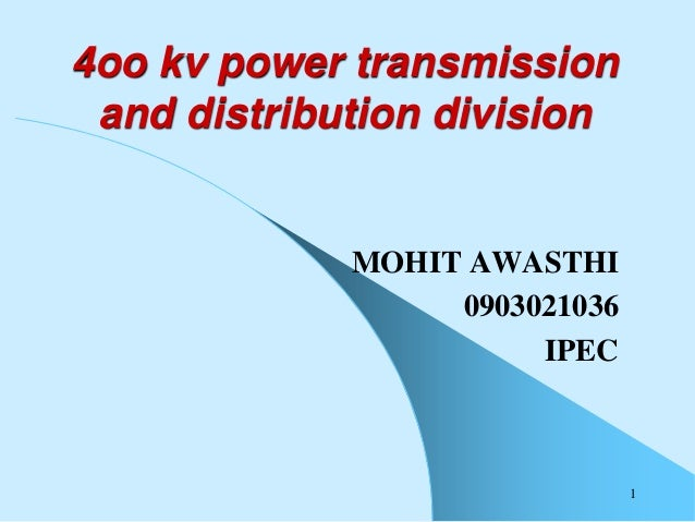 1 4oo kv power transmission and distribution division MOHIT AWASTHI 0903021036 IPEC