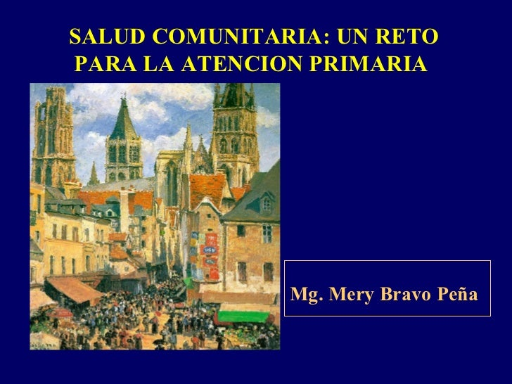 SALUD COMUNITARIA: UN RETOPARA LA ATENCION PRIMARIA               Mg. Mery Bravo Peña