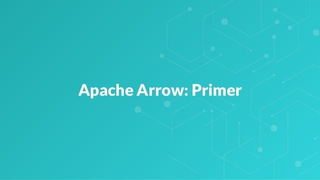 Apache Arrow: Primer