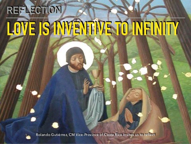 LOVE IS INVENTIVE TO INFINITY REFLECTION Rolando Gutiérrez, CM Vice-Province of Costa Rica invites us to reflect