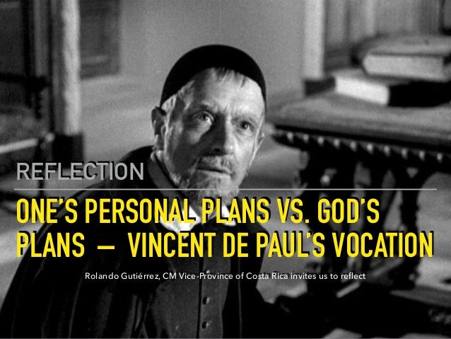 ONE'S PERSONAL PLANS VS. GOD'S PLANS  –  VINCENT DE PAUL'S VOCATION REFLECTION Rolando Gutiérrez, CM Vice-Province of Cost...