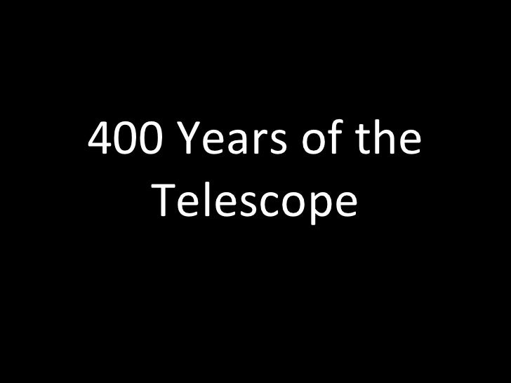 400 Years of the   Telescope