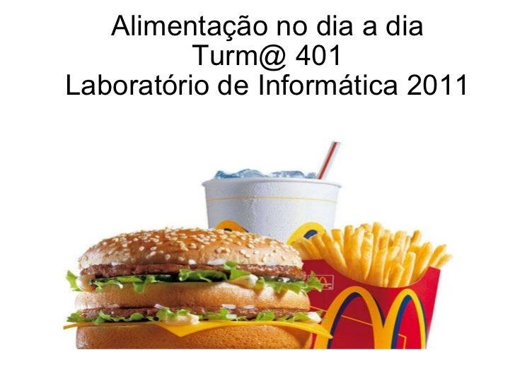 Alimentação no dia a dia Turm@ 401 Laboratório de Informática 2011
