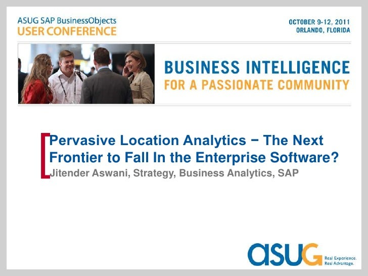 Pervasive Location Analytics − The Next[Frontier to Fall In the Enterprise Software?Jitender Aswani, Strategy, Business An...