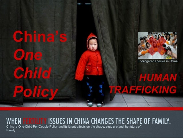 China's One Child Policy  Endangered species in China  HUMAN TRAFFICKING  WHEN FERTILITY ISSUES IN CHINA CHANGES THE SHAPE...