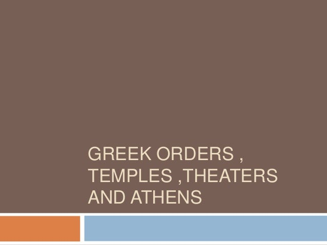 GREEK ORDERS , TEMPLES ,THEATERS AND ATHENS