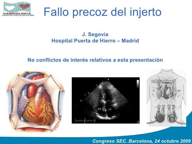 Fallo precoz del injerto J. Segovia Hospital Puerta de Hierro – Madrid No conflictos de interés relativos a esta presentac...