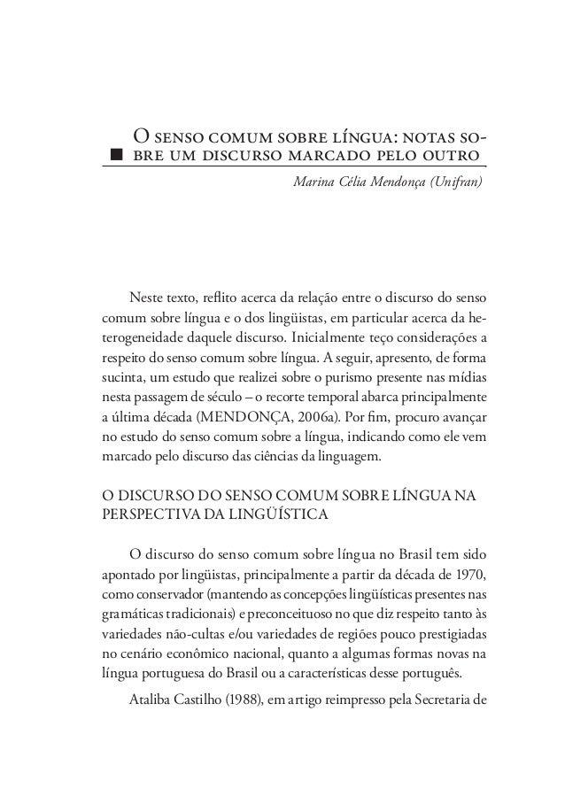 Neste texto, reflito acerca da relação entre o discurso do senso comum sobre língua e o dos lingüistas, em particular acer...