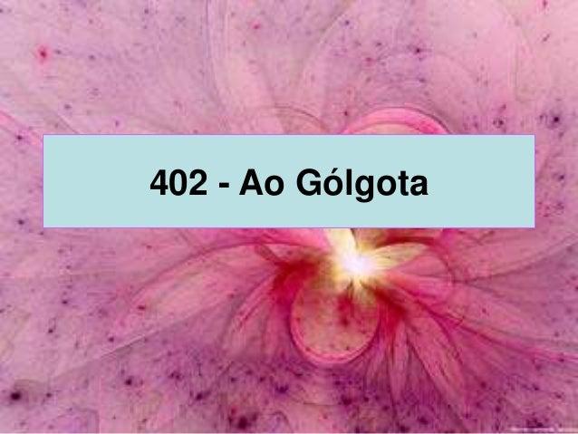 402 - Ao Gólgota