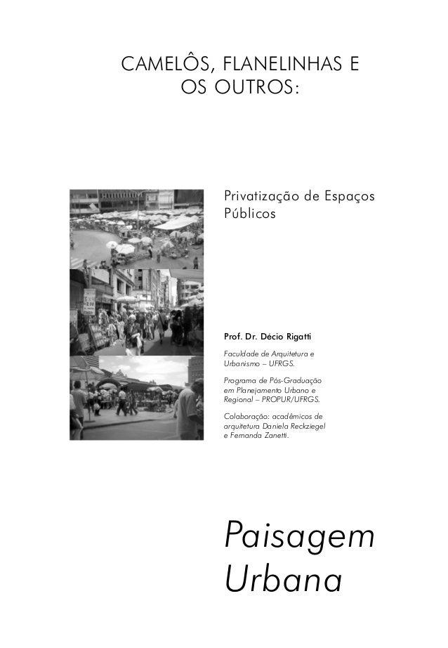 Paisagem Urbana Prof. Dr. Décio Rigatti Faculdade de Arquitetura e Urbanismo – UFRGS. Programa de Pós-Graduação em Planeja...