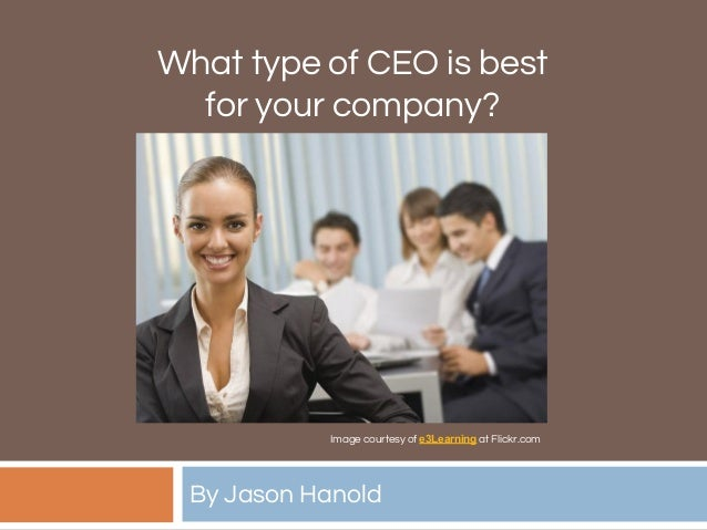 What type of CEO is best for your company? By Jason Hanold Image courtesy of e3Learning at Flickr.com