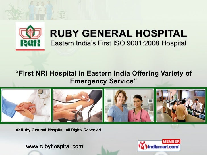 "RUBY GENERAL HOSPITAL Eastern India's First ISO 9001:2008 Hospital "" First NRI Hospital in Eastern India Offering Variety ..."
