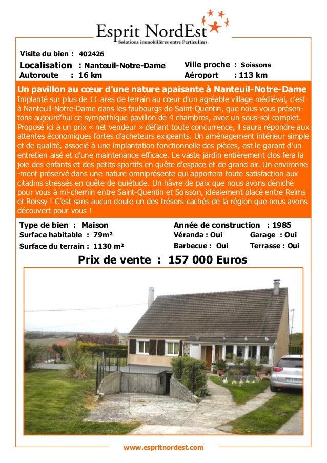 Sur les hauteurs Visite du bien : 402426 Autoroute : 16 km Localisation : Nanteuil-Notre-Dame Ville proche : Soissons Aéro...
