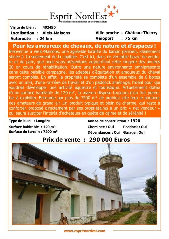 Visite du bien : 402450  Autoroute : 24 km  Localisation : Viels-Maisons  Ville proche : Château-Thierry  Aéroport : 75 km...