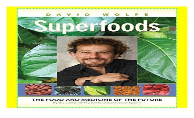 Superfoods The Food And Medicine Of The Future 2018 Pdf