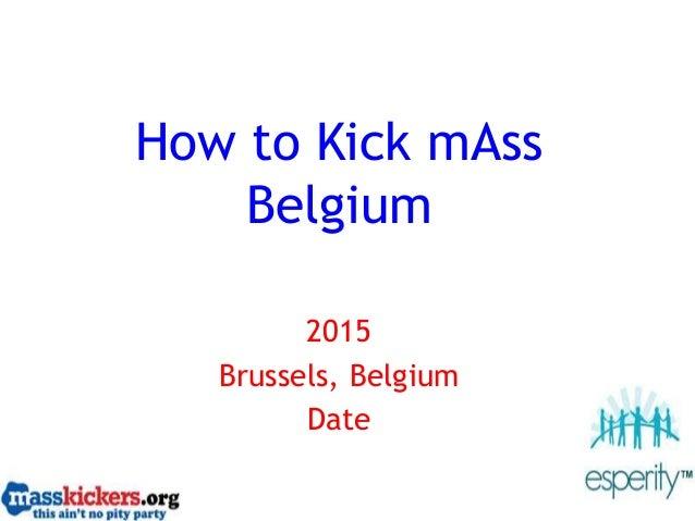 How to Kick mAss Belgium 2015 Brussels, Belgium Date