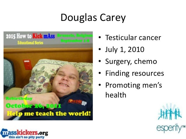Douglas Carey • Testicular cancer • July 1, 2010 • Surgery, chemo • Finding resources • Promoting men's health
