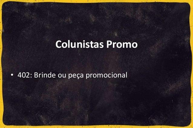 • 402: Brinde ou peça promocional Colunistas Promo