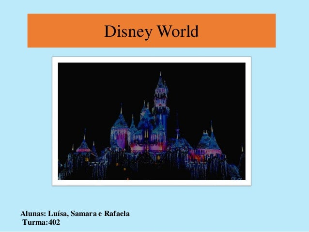 Disney World  Alunas: Luísa, Samara e Rafaela  Turma:402