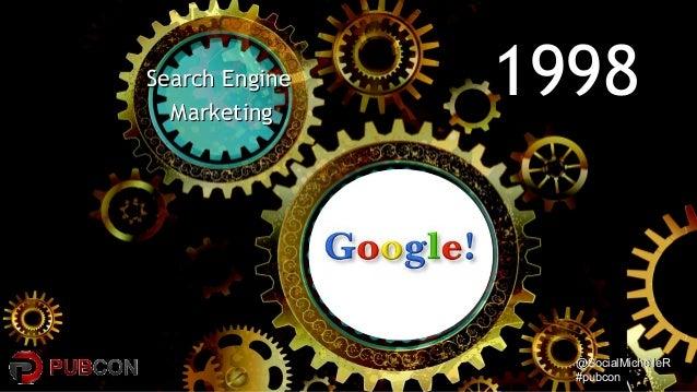 @SocialMichelleR@SocialMichelleR #pubcon#pubcon 19981998Search EngineSearch Engine MarketingMarketing
