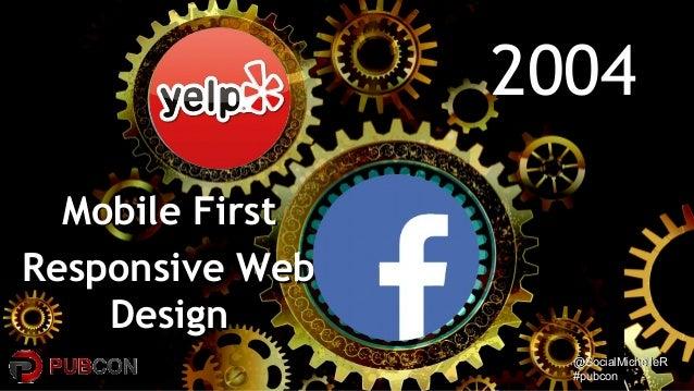 @SocialMichelleR@SocialMichelleR #pubcon#pubcon 20042004 Mobile FirstMobile First Responsive WebResponsive Web DesignDesign