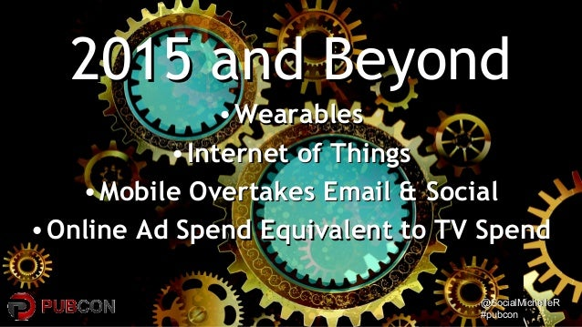 @SocialMichelleR@SocialMichelleR #pubcon#pubcon 2015 and Beyond2015 and Beyond •WearablesWearables •Internet of ThingsInte...