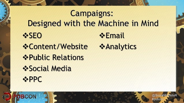@SocialMichelleR@SocialMichelleR #pubcon#pubcon Campaigns:Campaigns: Designed with the Machine in MindDesigned with the Ma...