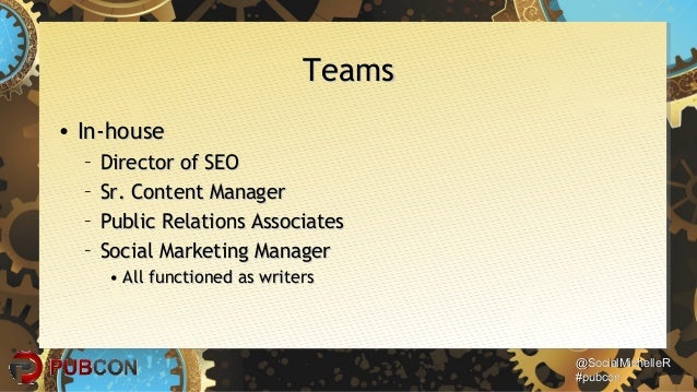 @SocialMichelleR@SocialMichelleR #pubcon#pubcon TeamsTeams • In-houseIn-house – Director of SEODirector of SEO – Sr. Conte...