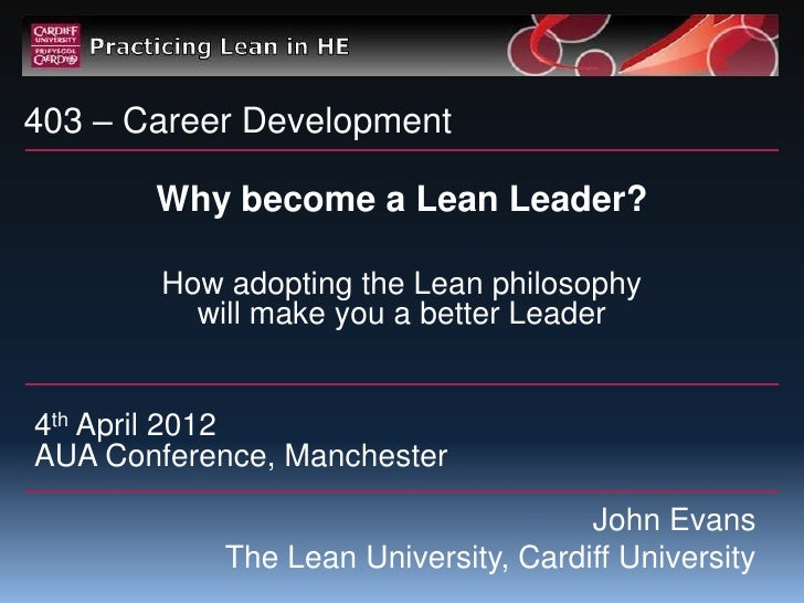 403 – Career Development       Why become a Lean Leader?        How adopting the Lean philosophy          will make you a ...