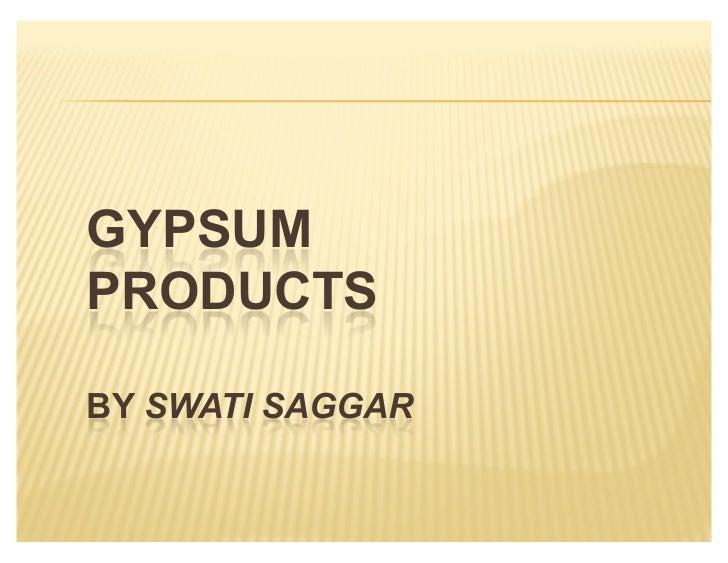 GYPSUMPRODUCTSBY SWATI SAGGAR