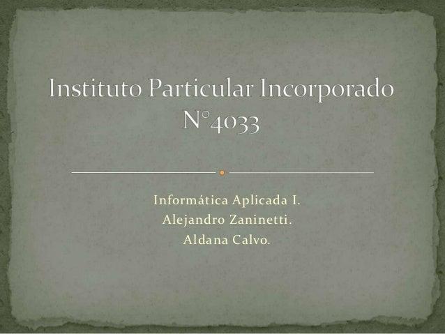Informática Aplicada I. Alejandro Zaninetti.     Aldana Calvo.