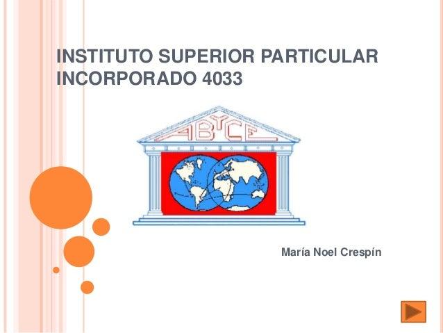 INSTITUTO SUPERIOR PARTICULARINCORPORADO 4033                    María Noel Crespín
