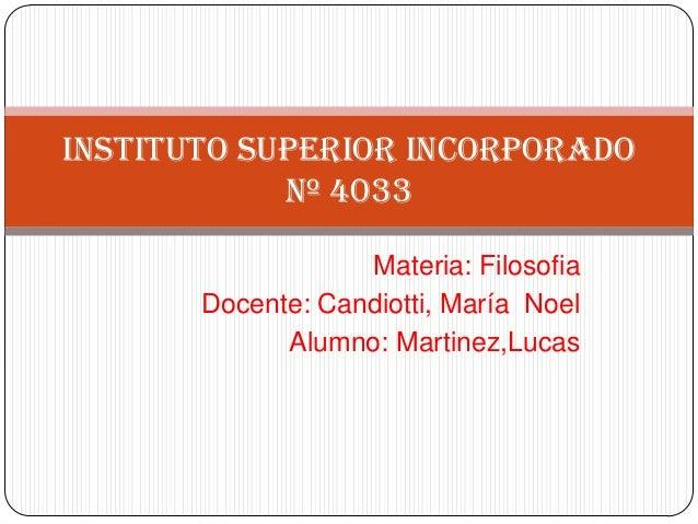 Instituto Superior Incorporado            Nº 4033                   Materia: Filosofia       Docente: Candiotti, María Noe...