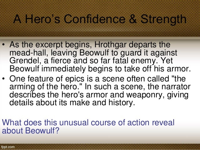 beowulf glorified Beowulf as an epic hero  he is glorified by the people he has saved beowulf is a specific type of epic hero—the dragon slayer.