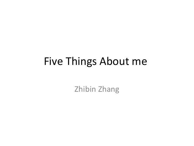 Five Things About me     Zhibin Zhang