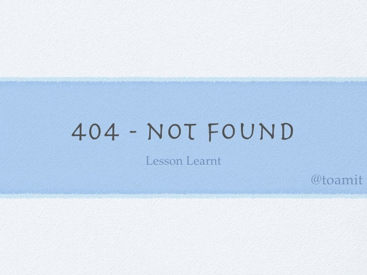 404 - not found    Lesson Learnt                    @toamit