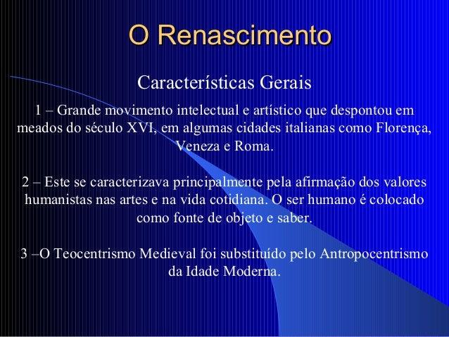 O RenascimentoO Renascimento Características Gerais 1 – Grande movimento intelectual e artístico que despontou em meados d...