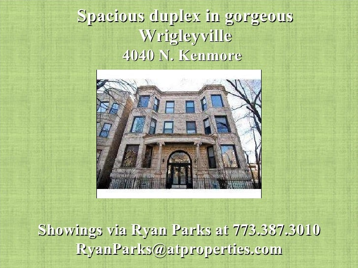 Spacious duplex in gorgeous Wrigleyville 4040 N. Kenmore Showings via Ryan Parks at 773.387.3010 [email_address]