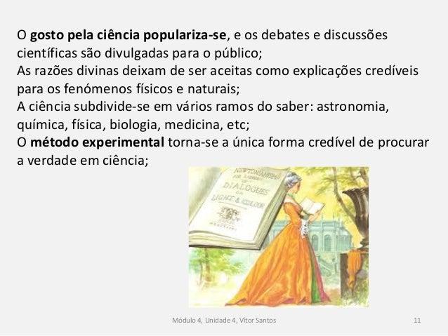 Módulo 4, Unidade 4, Vítor Santos 11 O gosto pela ciência populariza-se, e os debates e discussões científicas são divulga...