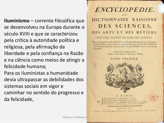Módulo 4, Unidade 4, Vítor Santos 13 Iluminismo – corrente filosófica que se desenvolveu na Europa durante o século XVIII ...