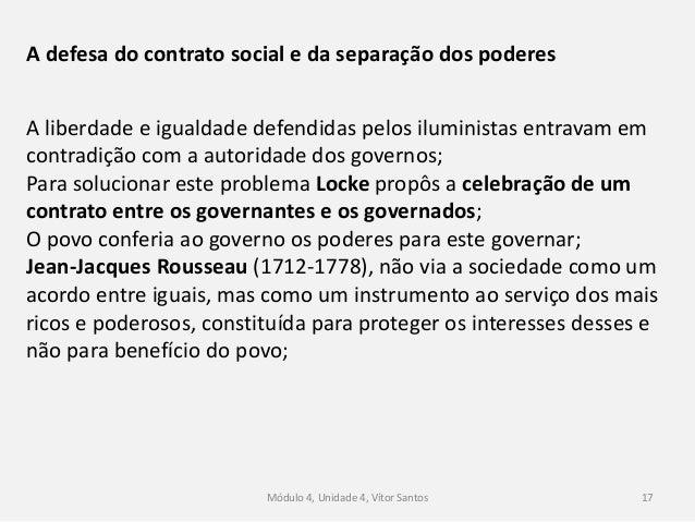 Módulo 4, Unidade 4, Vítor Santos 17 A defesa do contrato social e da separação dos poderes A liberdade e igualdade defend...