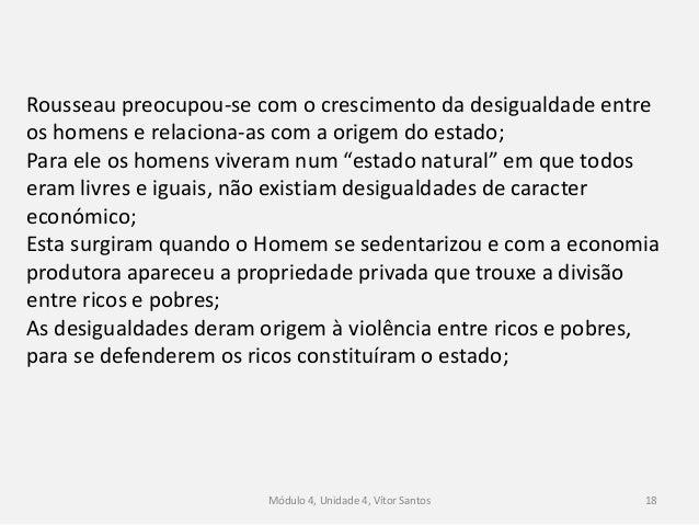 Módulo 4, Unidade 4, Vítor Santos 18 Rousseau preocupou-se com o crescimento da desigualdade entre os homens e relaciona-a...