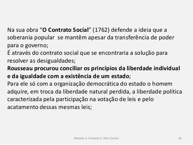 "Módulo 4, Unidade 4, Vítor Santos 19 Na sua obra ""O Contrato Social"" (1762) defende a ideia que a soberania popular se man..."