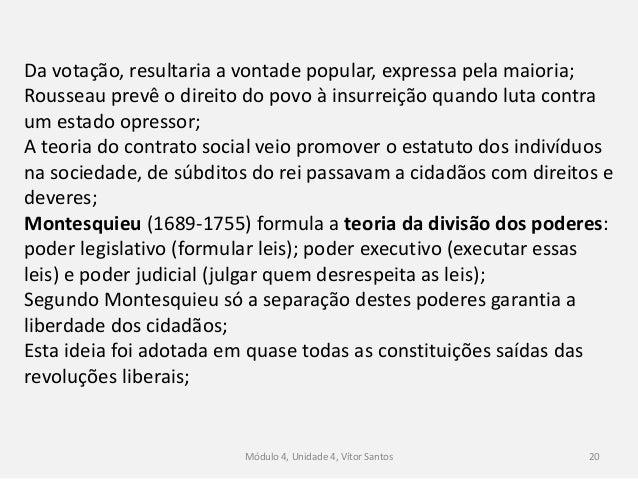 Módulo 4, Unidade 4, Vítor Santos 20 Da votação, resultaria a vontade popular, expressa pela maioria; Rousseau prevê o dir...