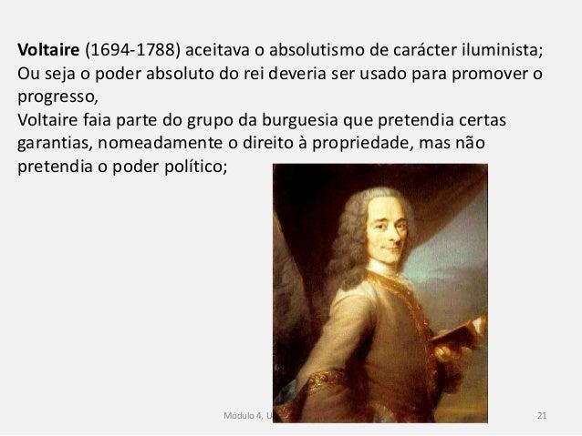 Módulo 4, Unidade 4, Vítor Santos 21 Voltaire (1694-1788) aceitava o absolutismo de carácter iluminista; Ou seja o poder a...