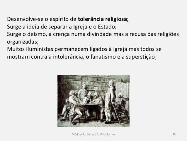 Módulo 4, Unidade 4, Vítor Santos 23 Desenvolve-se o espírito de tolerância religiosa; Surge a ideia de separar a Igreja e...